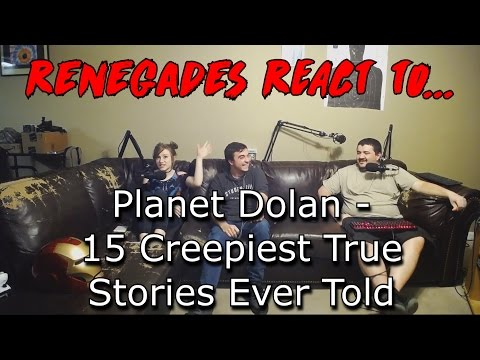 Renegades React to... Planet Dolan - 15 Creepiest True Stories Ever Told