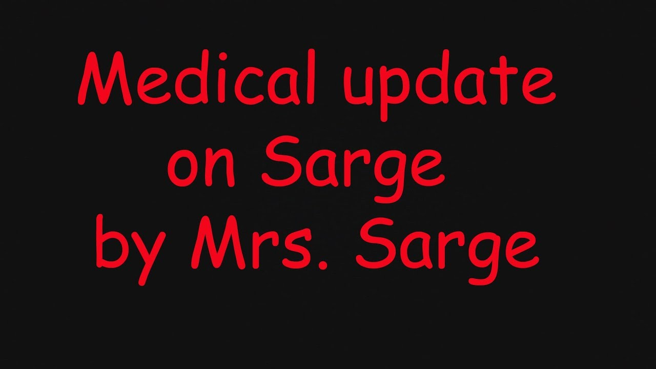 Medical Update Brought To You By Mrs Sarge Youtube