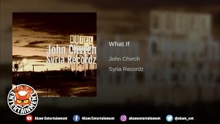 John Chvrch - What If - April 2019