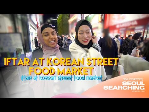 IFTAR IN KOREA STREET FOOD MARKET