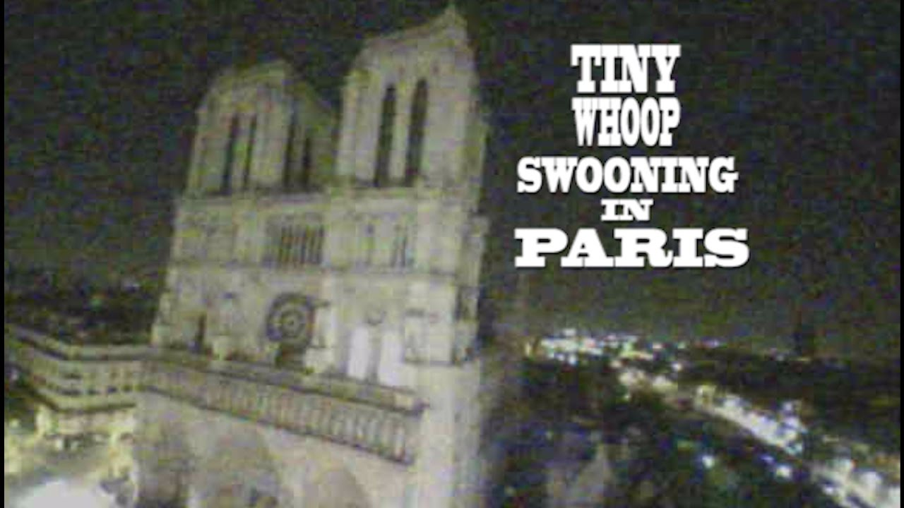 Tiny Whoop – Swooning in Paris – Whoopin' The Ol…
