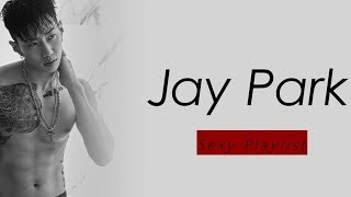 Jay Park (박재범) Sexy Songs' Playlist  || BODY ROLLS PT.2 🔞