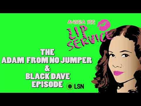 Angela Yee's Lip Service: Adam From No Jumper & Black Dave Episode