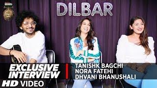 EXCLUSIVE INTERVIEW: Nora Fatehi, Tanishk Bagchi & Dhvani Bhanushali | DILBAR | Satyameva Jayate