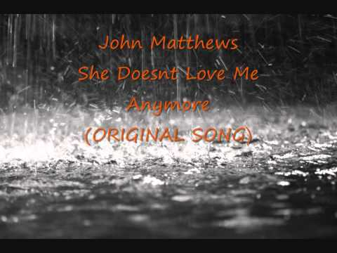 John Matthews She Doesnt Love Me Anymore Original Song Youtube