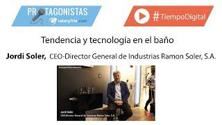 Tendencia y tecnología en el baño | Jordi Soler en Protagonistas CEVISAMA 2020