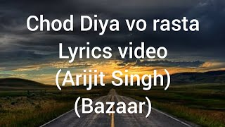 Chod Diya vo rasta lyrics  song | Bazaar | Arijit Singh