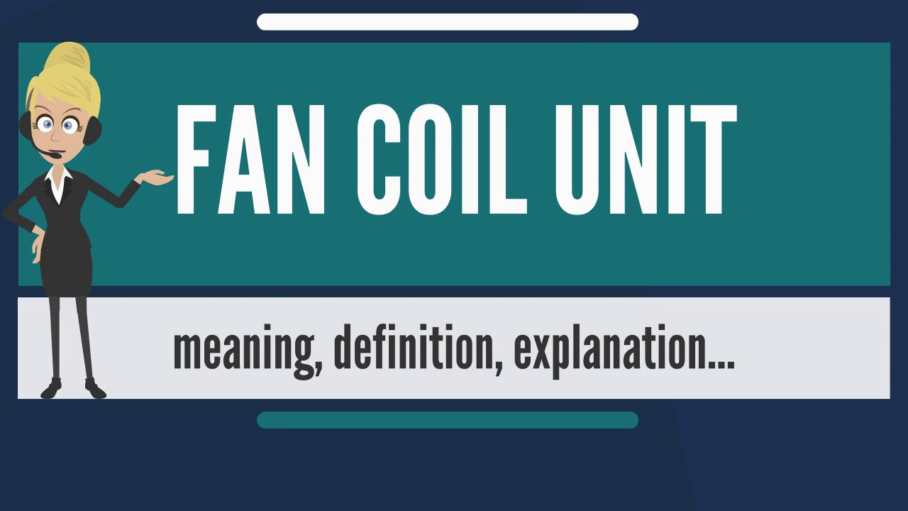 What is FAN COIL UNIT? What does FAN COIL UNIT mean? FAN COIL UNIT ...