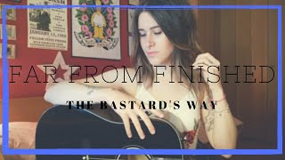 Far From Finished - The Bastard's Way (Liv Wallace acoustic cover)