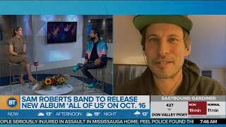 Sam Roberts chats about his band's new album 'All of Us'