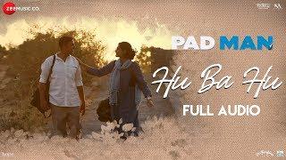 Hu Ba Hu Full Audio   Padman   Akshay Kumar & Sonam Kapoor   Amit Trivedi   Kausar Munir