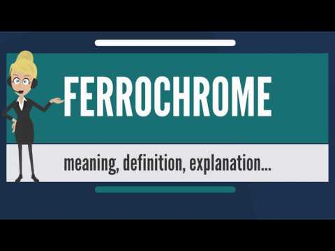 What is FERROCHROME? What does FERROCHROME mean? FERROCHROME meaning, definition & explanation