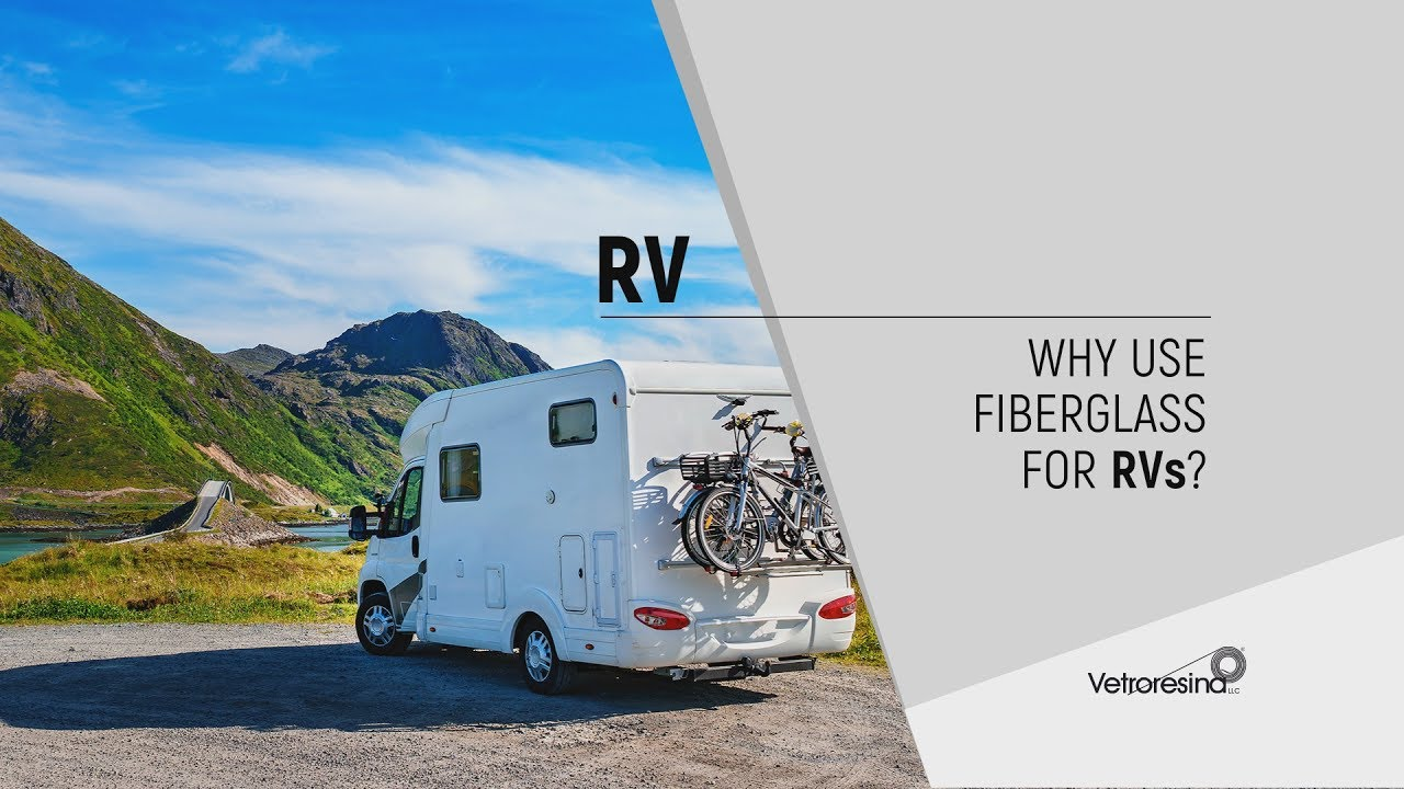WHY USE FIBERGLASS FOR RVs, MOTORHOMES AND CARAVANS?