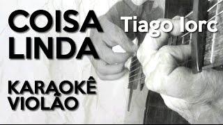 Coisa Linda - Tiago Iorc - Karaokê Violão