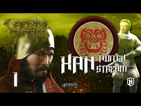 Han Faction | Twitch Stream #1 - Oriental Empires Early Access Gameplay