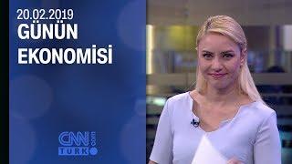 Günün Ekonomisi 20.02.2019 Çarşamba