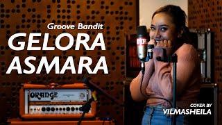 GELORA ASMARA - GROOVE BANDIT (COVER BY VILMASHEILA) GELORA ASMARA (GROOVE BANDIT) - COVER BY VILMASHEILA VEREIRA GELORA ...