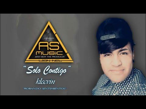 "Klecvin Sentimiento - SOLO CONTIGO (Rap Romantico) 2017 ""REAL STYE MUSIC"""