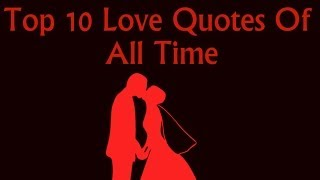 Top 10 Love Quotes Of All Time