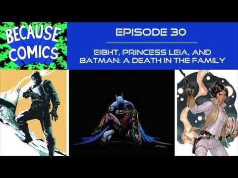 Because Comics Ep. 30 - Ei8ht, Princess Leia, and Batman: A Death In The Family