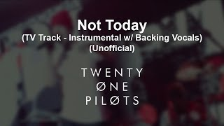 twenty one pilots - Not Today Unofficial TV Track (Instrumental w/ Backing Vocals)