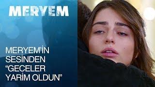 Meryem 15. Bölüm - Meryem'in sesinden ''Geceler Yarim Oldu''