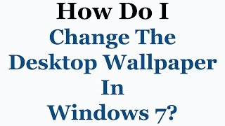 How To Modify Your Desktop Wallpaper Settings In Microsoft Windows 7