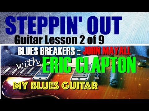 STEPPIN' OUT :: Guitar Lesson 2 of 9 :: Eric Clapton :: Bluesbreakers :: John Mayall