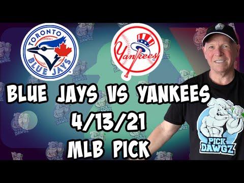 New York Yankees at Toronto Blue Jays 4/13/21 MLB Pick and Prediction MLB Tips Betting Pick