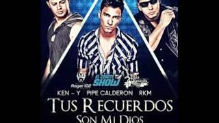 Tus Recuerdos Son Mi Dios (Remix) Pipe Calderon ft Rakim y Ken-Y