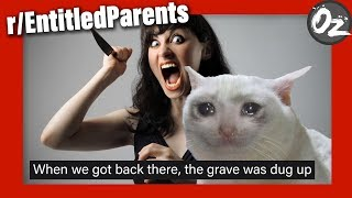 Entitled Mother Digs Up Kitty's Grave | r/EntitledParents | Episode 19
