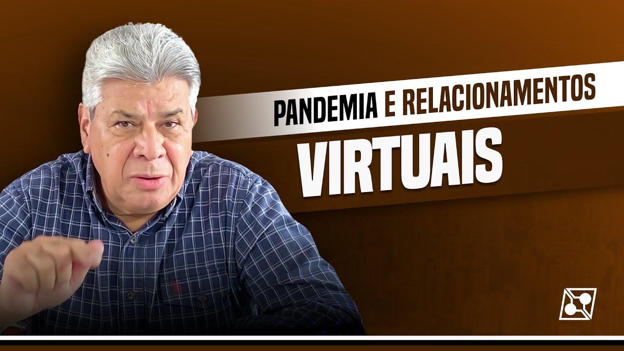 A PANDEMIA E OS PERIGOS DOS RELACIONAMENTOS VIRTUAIS