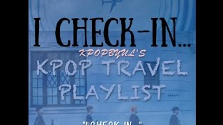 Kpop Travel Playlist - I Check-In