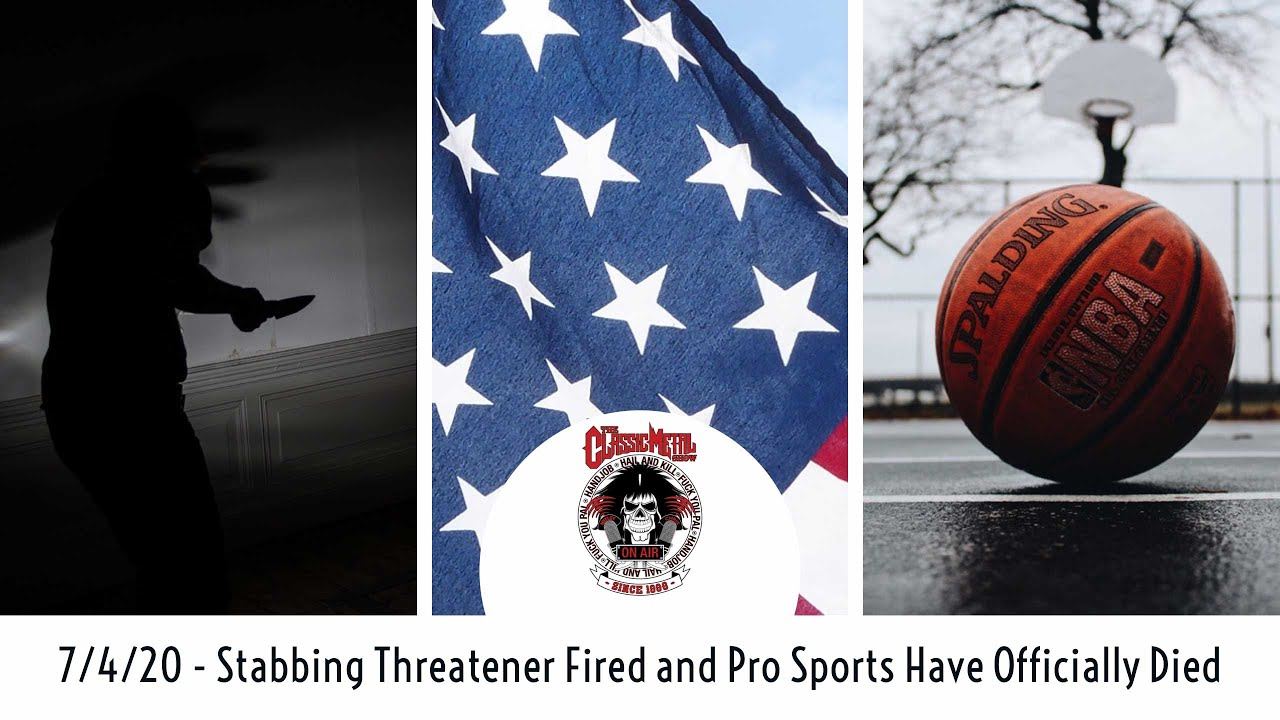 7 4 20 - Stabbing Threatener Fired and Pro Sports Have Officially Died