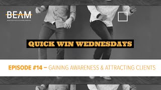 Quick Win Wednesday - Episode #14. 'GAINING AWARENESS AND ATTRACTING CLIENTS'