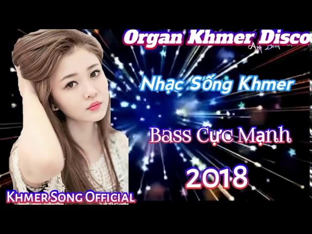 ́Nhạc Sống Khmer Remix 2018   Organ Khmer Sóc Trăng   Nhạc Sống Remix Hay Nhất   khmer song Official #1