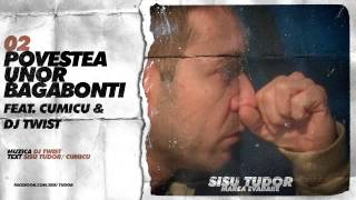 Repeat youtube video Sisu Tudor - Povestea Unor Bagabonti (feat. Cumicu & Dj Twist)
