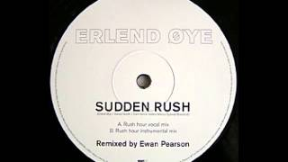 ERLEND ØYE – Sudden Rush - (Ewan Pearson Rush Hour Vocal Mix)