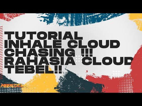 TUTORIAL INHALE CLOUD CHASING !!! RAHASIA CLOUD TEBEL!!