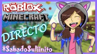 #SabadoSuliinito PLAYING WITH SUBS // MINECRAFT AND ROBLOX LIVE // SULIIN18YT