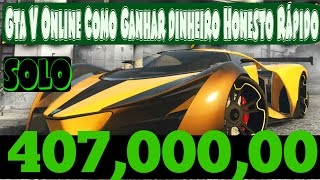 GTA V Online   Como Ganhar Dinheiro Honesto Facil Solo $407 Mil