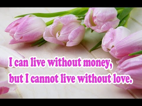 Love Quote of the Day. live without money, but I cannot live without love.