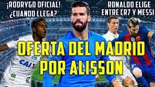 OFERTA DEL MADRID POR ALISSON | NEYMAR SE OFRECE AL BARÇA | RODRYGO FICHADO ¿CUÁNDO LLEGA?