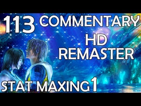 Final Fantasy X HD Remaster - 100% Commentary Walkthrough - 113 - Stat Maxing 1 Don Tonberry Trick