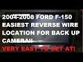 EASIEST 2004-2008 Ford F150 reverse wire location for back up camera!  Try this first!
