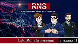 Resumen de Noticias Semanal RNS.- Lalo Mora, te amamos