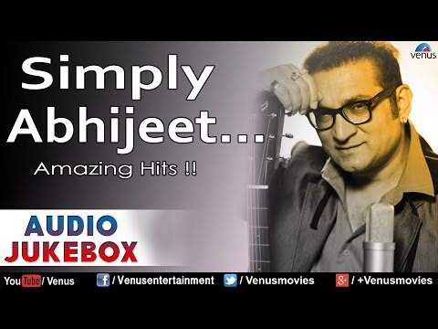 Simply Abhijeet : Bollywood Amazing Hits  Audio Jukebox
