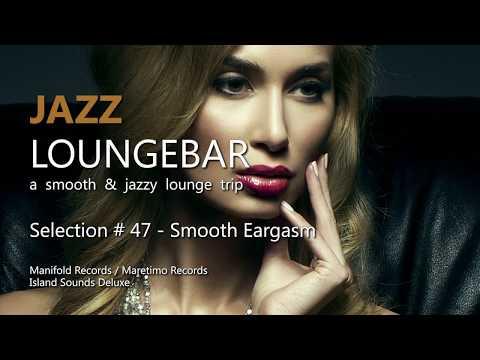 Jazz Loungebar - Selection #47 Smooth Eargasm, HD, 2017, Smooth Jazz Lounge Music