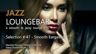 Jazz Loungebar - Selection #47 Smooth Eargasm, HD, 2018, Smooth Jazz Lounge Music