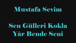 Mustafa Sevim Sen Gülleri Kokla Yâr Ben de Seni